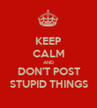 KEEP CALM AND DON'T POST STUPID THINGS - Personalised Poster large