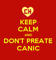 KEEP CALM AND DON'T PREATE CANIC - Personalised Poster large