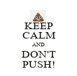 KEEP CALM AND DON'T PUSH! - Personalised Poster large