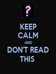 KEEP CALM AND DON'T READ THIS  - Personalised Poster large