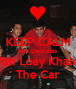 KEEP CALM AND Don't Ride  With Loay Khaled The Car - Personalised Poster large