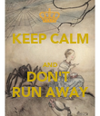 KEEP CALM  AND DON'T  RUN AWAY - Personalised Poster large