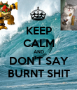 KEEP CALM AND DON'T SAY BURNT SHIT - Personalised Poster large