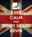 KEEP CALM AND DON'T SCARE KEVIN - Personalised Poster large