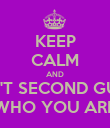 KEEP CALM AND DON'T SECOND GUESS WHO YOU ARE - Personalised Poster large