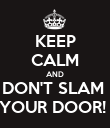 KEEP CALM AND DON'T SLAM  YOUR DOOR!  - Personalised Poster large