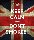 KEEP CALM AND DON'T SMOKE!!!! - Personalised Poster large