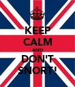 KEEP CALM AND DON'T SNORT! - Personalised Poster large