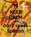 KEEP CALM AND don't speak Spanish - Personalised Poster large
