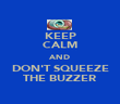 KEEP CALM AND DON'T SQUEEZE THE BUZZER - Personalised Poster large