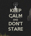 KEEP CALM AND DON'T STARE - Personalised Poster large