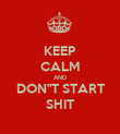 """KEEP CALM AND DON""""T START SHIT - Personalised Poster large"""