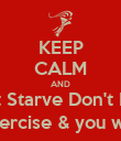 KEEP CALM AND Don't Starve Don't Binge Eat right, Exercise & you will get there - Personalised Poster large