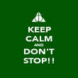 KEEP CALM AND DON'T STOP!! - Personalised Poster large