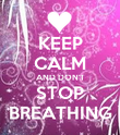KEEP CALM AND DON'T STOP BREATHING - Personalised Poster large