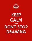 KEEP CALM AND DON'T STOP DRAWING - Personalised Poster large