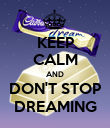 KEEP CALM AND DON'T STOP DREAMING - Personalised Poster large