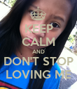KEEP CALM AND DON'T STOP LOVING ME - Personalised Poster large