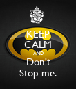 KEEP CALM AND Don't Stop me. - Personalised Poster large