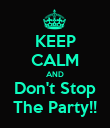 KEEP CALM AND Don't Stop The Party!! - Personalised Poster large