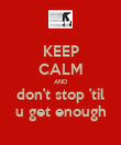 KEEP CALM AND don't stop 'til u get enough - Personalised Poster large