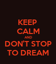 KEEP  CALM AND DON'T STOP  TO DREAM  - Personalised Poster large
