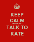 KEEP CALM AND DON'T TALK TO KATE - Personalised Poster large