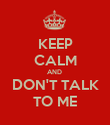 KEEP CALM AND  DON'T TALK TO ME - Personalised Poster large