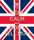 KEEP CALM AND DON'T TELL MUM - Personalised Poster large