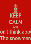 KEEP CALM AND Don't think about The snowmen - Personalised Poster large