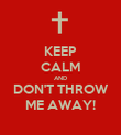KEEP CALM AND DON'T THROW ME AWAY! - Personalised Poster large