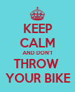 KEEP CALM AND DON'T THROW  YOUR BIKE - Personalised Poster large