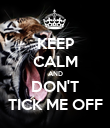 KEEP CALM AND DON'T TICK ME OFF - Personalised Poster large