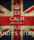 KEEP CALM AND DON'T TOUCH ANDY'S STUFF - Personalised Poster large