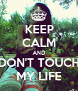 KEEP CALM AND DON'T TOUCH MY LIFE - Personalised Poster large