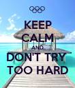 KEEP CALM AND DON'T TRY  TOO HARD - Personalised Poster large
