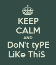 KEEP CALM AND DoN't tyPE LiKe ThiS  - Personalised Poster large