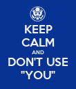 """KEEP CALM AND DON'T USE """"YOU"""" - Personalised Poster large"""