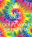 KEEP CALM AND DON'T WAKE UP MOMMA - Personalised Poster large