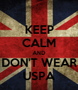 KEEP CALM AND DON'T WEAR USPA - Personalised Poster large