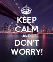 KEEP CALM AND DON'T WORRY! - Personalised Poster large