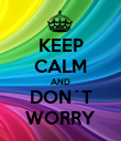 KEEP CALM AND DON´T WORRY - Personalised Poster large