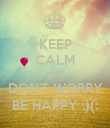 KEEP CALM AND DON'T WORRY BE HAPPY :)(: - Personalised Poster large
