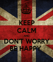KEEP CALM AND DON'T WORRY BE HAPPY  - Personalised Poster large