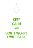 KEEP CALM AND DON´T WORRY I WILL BACK - Personalised Poster large