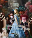 KEEP CALM AND DON'T WORRY, WE'RE ALL MAD HERE - Personalised Poster large