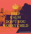 "KEEP CALM AND DON""T YOU WORRY CHILD - Personalised Poster large"