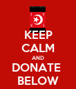KEEP CALM AND DONATE  BELOW - Personalised Poster large