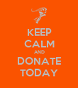KEEP CALM AND DONATE TODAY - Personalised Poster large