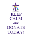 KEEP CALM AND DONATE TODAY! - Personalised Poster large
